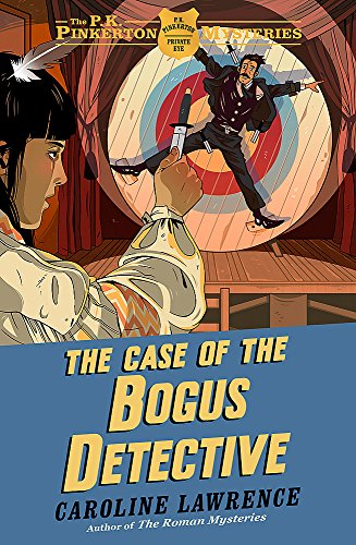 The P. K. Pinkerton Mysteries: The Case of the Bogus Detective By Caroline Lawrence
