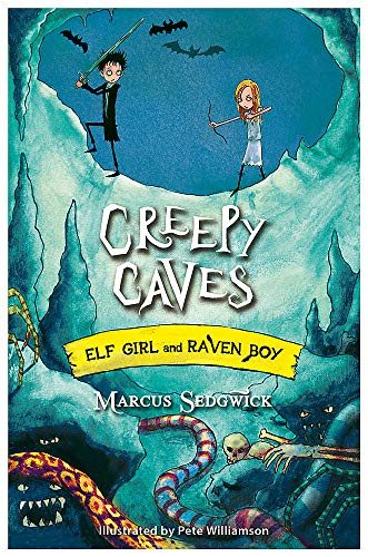 Elf Girl and Raven Boy: Creepy Caves By Marcus Sedgwick