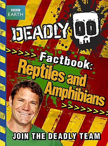 Deadly Factbook: Book 3: Reptiles and Amphibians by Steve Backshall