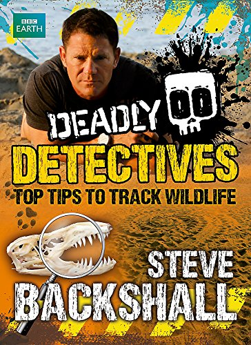 Deadly Detectives: Top Tips to Track Wildlife (Steve Backshall's Deadly series) By Steve Backshall