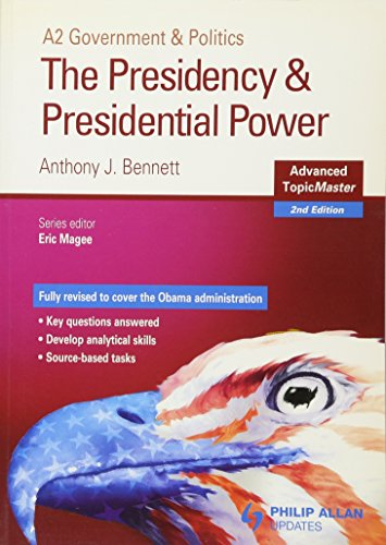 The Presidency and Presidential Power Advanced Topic Master by Anthony J. Bennett