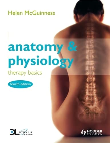 Anatomy & Physiology: Therapy Basics Fourth Edition By Helen McGuinness