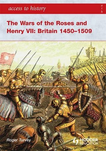 The Wars of the Roses and Henry VII: Britain 1450-1509 By Roger K. Turvey