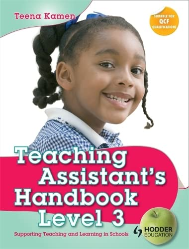 Teaching Assistant's Handbook for Level 3: Supporting Teaching and Learning in Schools (Hodder Education Publication) By Teena Kamen