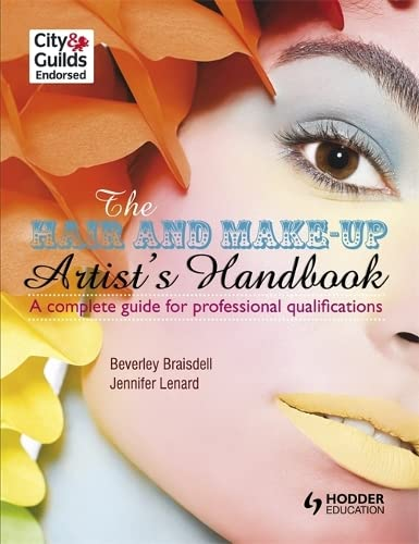 The Hair and Make-up Artist's Handbook                                A Complete Guide for Professional Qualifications By Beverley Braisdell