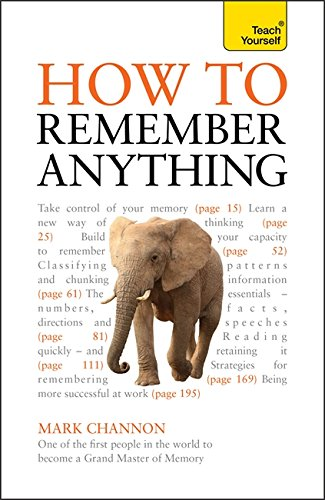 How to Remember Anything: Teach Yourself By Mark Channon