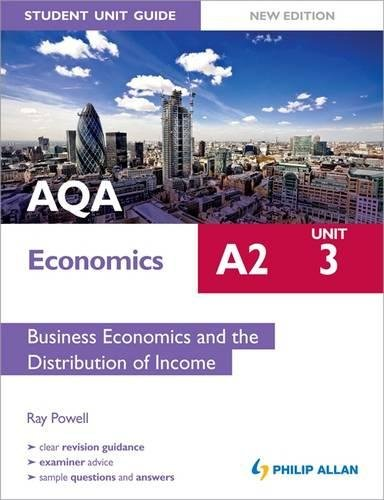 AQA A2 Economics Student Unit Guide New Edition: Unit 3 Business Economics and the Distribution of Income by Ray Powell