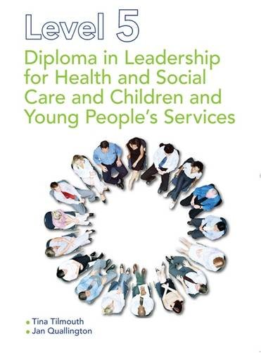 Level 5 Diploma in Leadership for Health and Social Care and Children and Young People's Services By Tina Tilmouth