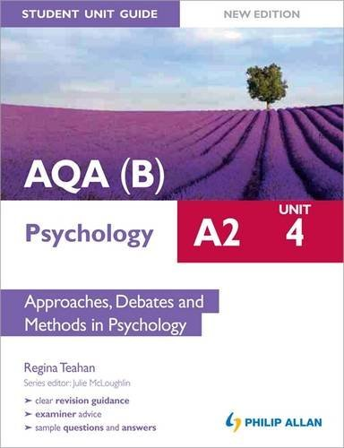 AQA(B) A2 Psychology Student Unit Guide New Edition: Unit 4 Approaches, Debates and Methods in Psychology By Regina Teahan
