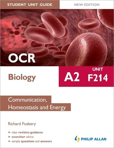 OCR A2 Biology Student Unit Guide: Unit F214 Communication, Homeostasis and Energy (Student Unit Guides) By Richard Fosbery