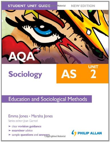 AQA AS Sociology Student Unit Guide: Unit 2 Education and Sociological Methods By Emma Jones