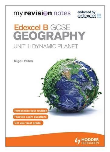 My Revision Notes: Edexcel B GCSE Geography Unit 1: Dynamic Planet By Nigel  Yates