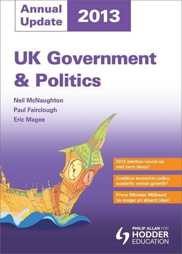 UK Government and Politics Annual Update 2013 By Paul E. Fairclough