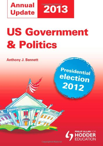 US Government and Politics Annual Update 2013 by Anthony J. Bennett