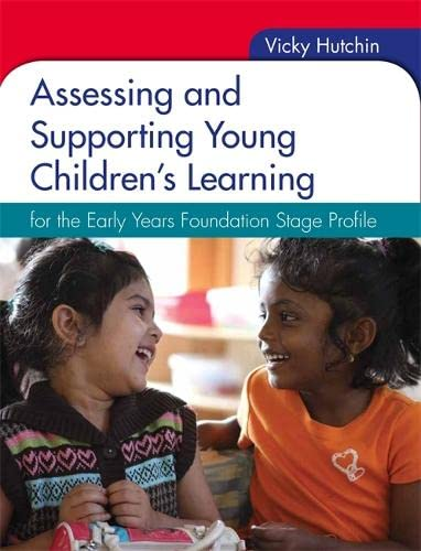 Assessing and Supporting Young Children's Learning: for the Early Years Foundation Stage Profile By Vicky Hutchin