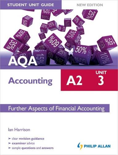 AQA A2 Accounting Student Unit Guide: Unit 3 Further Aspects of Financial Accounting By Ian Harrison