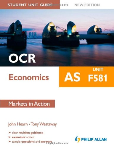 OCR AS Economics Student Unit Guide: Unit F581 Markets in Action: F581 by John Hearn