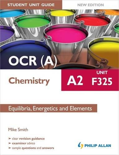 OCR(A) A2 Chemistry Student Unit Guide New Edition: Unit F325 Equilibria, Energetics and Elements By Mike Smith