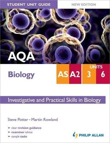 AQA AS/A2 Biology Student Unit Guide New Edition: Units 3 & 6 Investigative and Practical Skills in Biology by Steve Potter