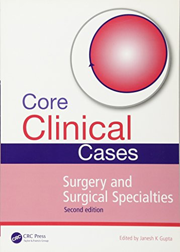 Core Clinical Cases in Surgery and Surgical Specialties By Edited by Janesh K. Gupta