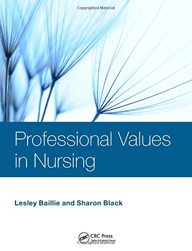 Professional Values in Nursing By Lesley Baillie (London South Bank University and University College London Hospitals, UK)