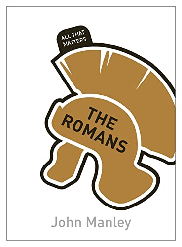 The Romans: All That Matters By John Manley