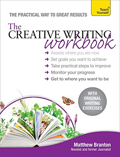 The Creative Writing Workbook: The practical way to improve your writing skills (Teach Yourself) By Matthew Branton