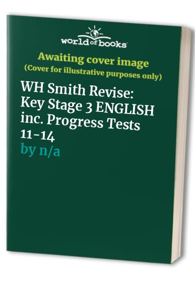 WH Smith Revise: Key Stage 3 ENGLISH inc. Progress Tests 11-14 by Unknown Author