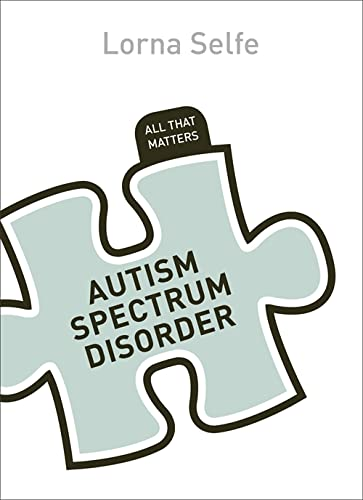 Autism Spectrum Disorder: All That Matters By Lorna Selfe