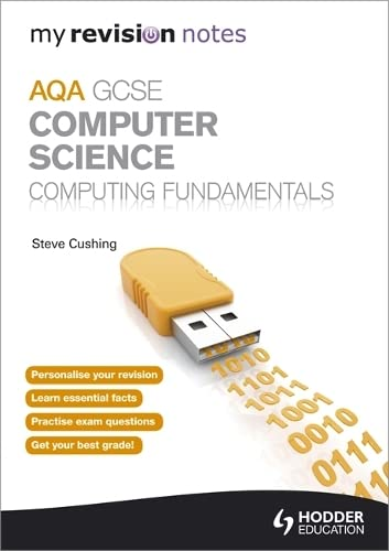 My Revision Notes AQA GCSE Computer Science                           Computing Fundamentals By Steve Cushing