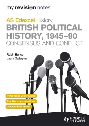 My Revision Notes Edexcel AS History: British Political History, 1945-90: Consensus and Conflict By Robin Bunce