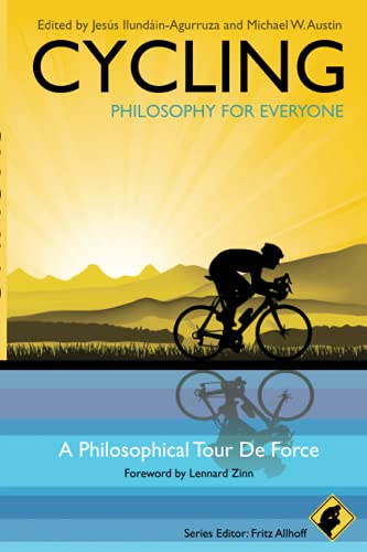 Cycling - Philosophy for Everyone - a             Philosophical Tour De Force by Jesus Ilundain-Agurruza