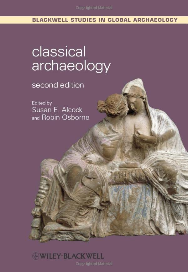 Classical Archaeology (Wiley Blackwell Studies in Global Archaeology) By Edited by Susan E. Alcock