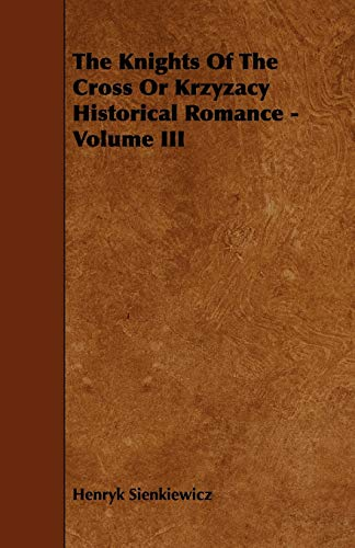 The Knights Of The Cross Or Krzyzacy Historical Romance - Volume III By Henryk Sienkiewicz