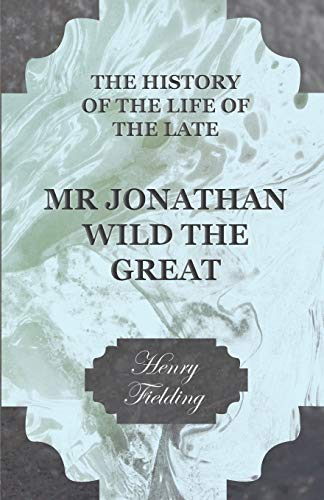 The History Of The Life Of The Late Mr Jonathan Wild The Great By Henry Fielding
