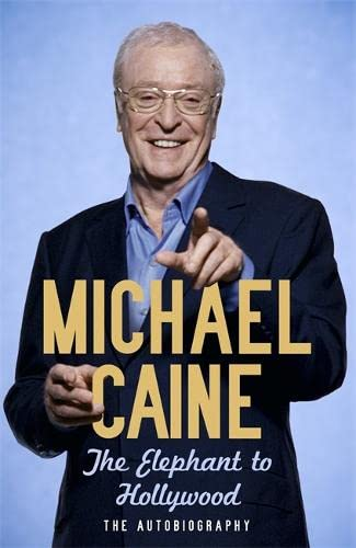 The Elephant to Hollywood: The Autobiography By Michael Caine
