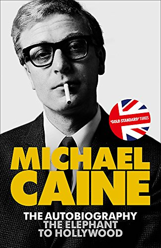 The Elephant to Hollywood: Michael Caine's most up-to-date, definitive, bestselling autobiography By Michael Caine