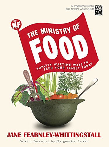 The Ministry of Food: Thrifty Wartime Ways to Feed Your Family by Jane Fearnley-Whittingstall