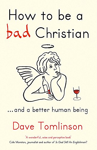 How to be a Bad Christian: .. And a Better Human Being by Dave Tomlinson