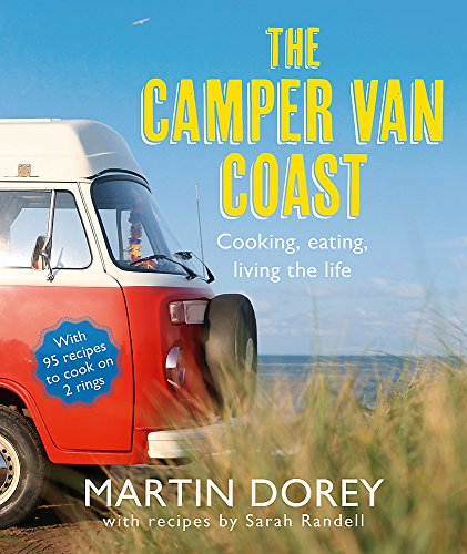 The Camper Van Coast: Cooking, Eating, Living the Life by Martin Dorey