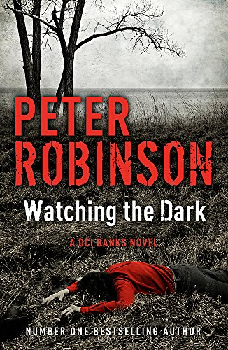 Watching the Dark: The 20th Dci Banks Mystery by Peter Robinson