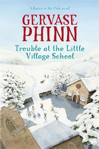 Trouble at the Little Village School: A Little Village School Novel (Book 2) By Gervase Phinn