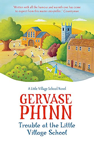 Trouble at the Little Village School: A Little Village School Novel by Gervase Phinn