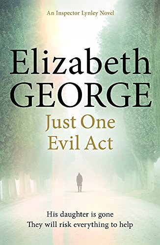 Just One Evil Act: An Inspector Lynley Novel by Elizabeth George
