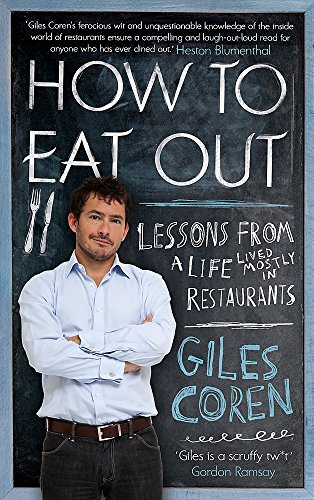 How to Eat Out: Lessons from a Life Lived Mostly in Restaurants by Giles Coren