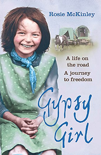Gypsy Girl: A Life on the Road. A Journey to Freedom by Rosie McKinley