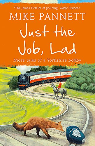 Just the Job, Lad: More Tales of a Yorkshire Bobby By Mike Pannett