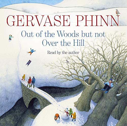 Out of the Woods But Not Over the Hill By Gervase Phinn