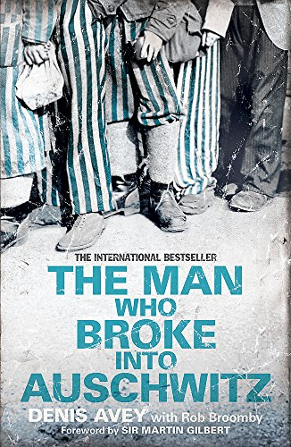 The Man Who Broke into Auschwitz by Denis Avey