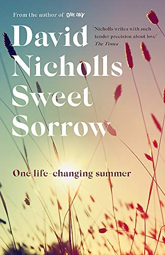 Sweet Sorrow: the new Sunday Times bestseller from the author of ONE DAY By David Nicholls